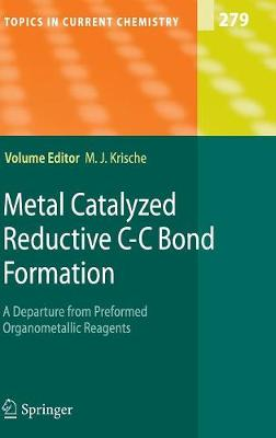Metal Catalyzed Reductive C-C Bond Formation: A Departure from Preformed Organometallic Reagents - Topics in Current Chemistry 279 (Hardback)