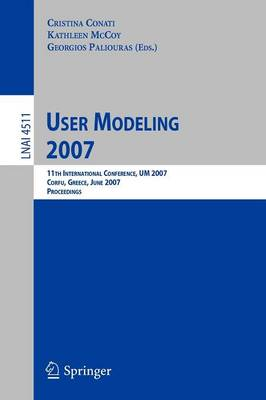User Modeling 2007: 11th International Conference, UM 2007, Corfu, Greece, July 25-29, 2007, Proceedings - Lecture Notes in Computer Science 4511 (Paperback)