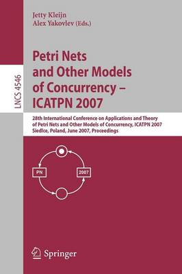 Petri Nets and Other Models of Concurrency - ICATPN 2007: 28th International Conference on Applications and Theory of Petri Nets and Other Models of Concurrency, ICATPN 2007, Siedlce, Poland, June 25-29, 2007, Proceedings - Lecture Notes in Computer Science 4546 (Paperback)
