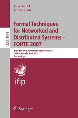Formal Techniques for Networked and Distributed Systems - FORTE 2007: 27th IFIP WG 6.1 International Conference, Tallinn, Estonia, June 27-29, 2007, Proceedings - Programming and Software Engineering 4574 (Paperback)