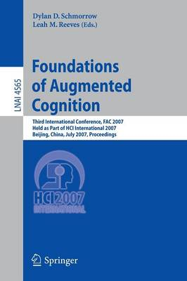 Foundations of Augmented Cognition: Third International Conference, FAC 2007, Held as Part of HCI International 2007, Beijing, China, July 22-27, 2007, Proceedings - Lecture Notes in Computer Science 4565 (Paperback)