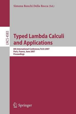 Typed Lambda Calculi and Applications: 8th International Conference, TLCA 2007, Paris, France, June 26-28, 2007, Proceedings - Lecture Notes in Computer Science 4583 (Paperback)