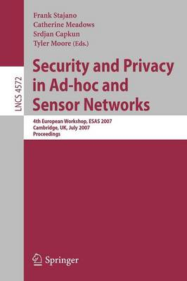 Security and Privacy in Ad-hoc and Sensor Networks: 4th European Workshop, ESAS 2007, Cambridge, UK, July 2-3, 2007, Proceedings - Lecture Notes in Computer Science 4572 (Paperback)