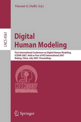 Digital Human Modeling: First International Conference, ICDHM 2007, Held as Part of HCI International 2007, Beijing, China, July 22-27, 2007, Proceedings - Lecture Notes in Computer Science 4561 (Paperback)