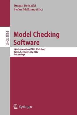 Model Checking Software: 14th International SPIN Workshop, Berlin, Germany, July 1-3, 2007, Proceedings - Lecture Notes in Computer Science 4595 (Paperback)