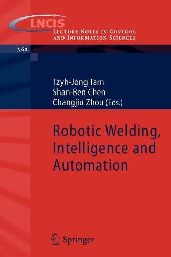 Robotic Welding, Intelligence and Automation - Lecture Notes in Control and Information Sciences 299 (Paperback)