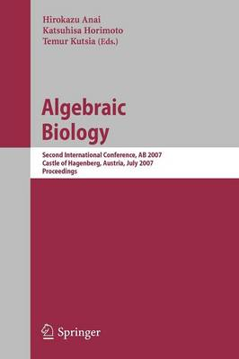 Algebraic Biology: Second International Conference, AB 2007, Castle of Hagenberg, Austria, July 2-4, 2007, Proceedings - Theoretical Computer Science and General Issues 4545 (Paperback)