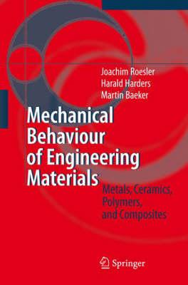 Mechanical Behaviour of Engineering Materials: Metals, Ceramics, Polymers, and Composites (Hardback)