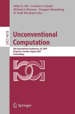 Unconventional Computation: 6th International Conference, UC 2007, Kingston, Canada, August 13-17, 2007, Proceedings - Lecture Notes in Computer Science 4618 (Paperback)