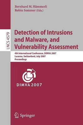 Detection of Intrusions and Malware, and Vulnerability Assessment: 4th International Conference, DIMVA 2007 Lucerne, Switzerland, July 12-13, 2007 Proceedings - Lecture Notes in Computer Science 4579 (Paperback)