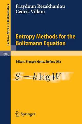 Entropy Methods for the Boltzmann Equation: Lectures from a Special Semester at the Centre Emile Borel, Institut H. Poincare, Paris, 2001 - Lecture Notes in Mathematics 1916 (Paperback)
