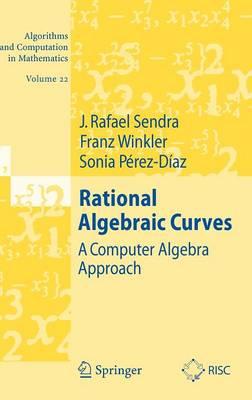 Rational Algebraic Curves: Rational Algebraic Curves Preliminary Entry 22 - Algorithms and Computation in Mathematics 22 (Hardback)