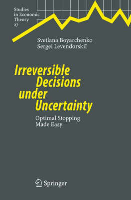 Irreversible Decisions under Uncertainty: Optimal Stopping Made Easy - Studies in Economic Theory 27 (Hardback)