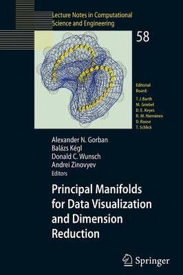 Principal Manifolds for Data Visualization and Dimension Reduction - Lecture Notes in Computational Science and Engineering 58 (Paperback)