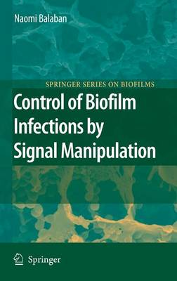 Control of Biofilm Infections by Signal Manipulation - Springer Series on Biofilms 2 (Hardback)
