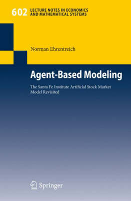 Agent-Based Modeling: The Santa Fe Institute Artificial Stock Market Model Revisited - Lecture Notes in Economics and Mathematical Systems 602 (Paperback)