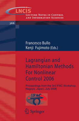 Lagrangian and Hamiltonian Methods For Nonlinear Control 2006: Proceedings from the 3rd IFAC Workshop, Nagoya, Japan, July 2006 - Lecture Notes in Control and Information Sciences 366 (Paperback)