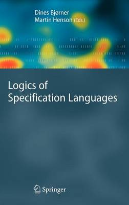 Logics of Specification Languages - Monographs in Theoretical Computer Science. An EATCS Series (Hardback)