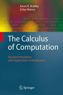 The Calculus of Computation: Decision Procedures with Applications to Verification (Hardback)