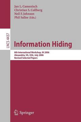 Information Hiding: 8th International Workshop, IH 2006, Alexandria, VA, USA, July 10-12, 2006, Revised Seleceted Papers - Security and Cryptology 4437 (Paperback)