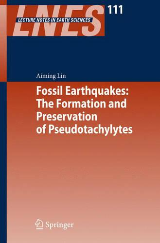 Fossil Earthquakes: The Formation and Preservation of Pseudotachylytes - Lecture Notes in Earth Sciences 111 (Hardback)