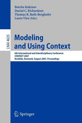 Modeling and Using Context: 6th International and Interdisciplinary Conference, CONTEXT 2007, Roskilde, Denmark, August 20-24, 2007, Proceedings - Lecture Notes in Artificial Intelligence 4635 (Paperback)