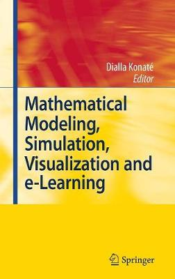 Mathematical Modeling, Simulation, Visualization and e-Learning: Proceedings of an International Workshop held at Rockefeller Foundation' s Bellagio Conference Center, Milan, Italy, 2006 (Hardback)
