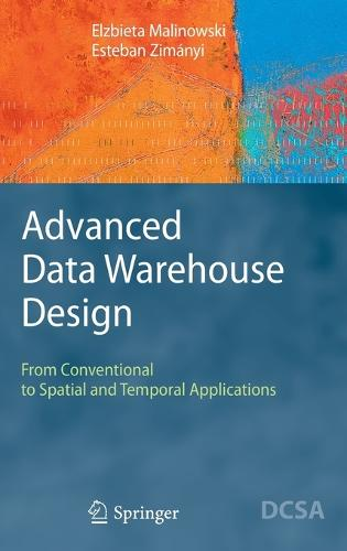 Advanced Data Warehouse Design: From Conventional to Spatial and Temporal Applications - Data-Centric Systems and Applications (Hardback)