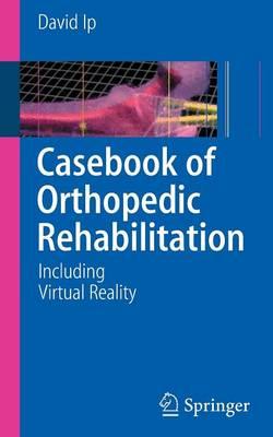 Casebook of Orthopedic Rehabilitation: Including Virtual Reality (Paperback)