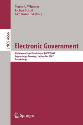 Electronic Goverment: 6th International Conference, EGOV 2007, Regensburg, Germany, September 3-7, 2007, Proceedings - Information Systems and Applications, incl. Internet/Web, and HCI 4656 (Paperback)