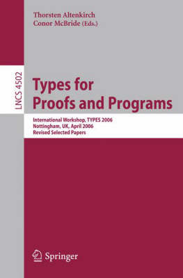 Types for Proofs and Programs: International Workshop, TYPES 2006, Nottingham, UK, April 18-21, 2006,  Revised Selected Papers - Lecture Notes in Computer Science 4502 (Paperback)