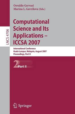 Computational Science and Its Applications - ICCSA 2007: International Conference, Kuala Lumpur, Malaysia, August 26-29, 2007.     Proceedings, Part II - Lecture Notes in Computer Science 4706 (Paperback)