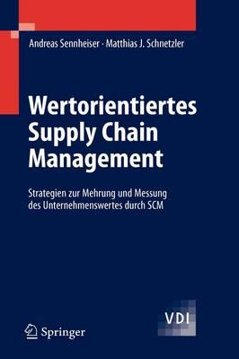 Wertorientiertes Supply Chain Management: Strategien Zur Mehrung Und Messung Des Unternehmenswertes Durch SCM - VDI (Hardback)