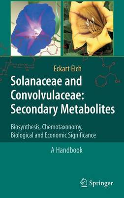 Solanaceae and Convolvulaceae: Secondary Metabolites: Biosynthesis, Chemotaxonomy, Biological and Economic Significance (A Handbook) (Hardback)