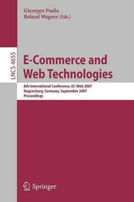 E-Commerce and Web Technologies: 8th International Conference, EC-Web 2007, Regensburg, Germany, September 3-7, 2007, Proceedings - Information Systems and Applications, incl. Internet/Web, and HCI 4655 (Paperback)