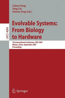 Evolvable Systems: From Biology to Hardware: 7th International Conference, ICES 2007, Wuhan, China, September 21-23, 2007, Proceedings - Theoretical Computer Science and General Issues 4684 (Paperback)