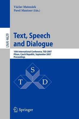 Text, Speech and Dialogue: 10th International Conference, TSD 2007, Pilsen, Czech Republic, September 3-7, 2007, Proceedings - Lecture Notes in Computer Science 4629 (Paperback)