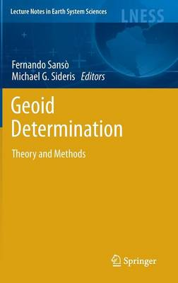 Geoid Determination: Theory and Methods - Lecture Notes in Earth System Sciences (Hardback)
