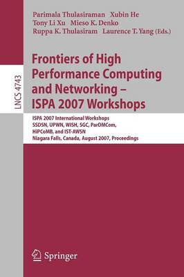 Frontiers of High Performance Computing and Networking - ISPA 2007 Workshops: ISPA 2007 International Workshops, SSDSN, UPWN, WISH, SGC, ParDMCom, HiPCoMB, and IST-AWSN, Niagara Falls, Canada, August, 28-September 1, 2007, Proceedings - Theoretical Computer Science and General Issues 4743 (Paperback)