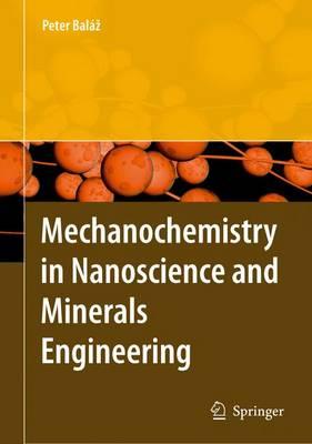 Mechanochemistry in Nanoscience and Minerals Engineering (Hardback)