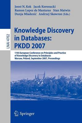 Knowledge Discovery in Databases: PKDD 2007: 11th European Conference on Principles and Practice of Knowledge Discovery in Databases, Warsaw, Poland, September 17-21, 2007, Proceedings - Lecture Notes in Computer Science 4702 (Paperback)