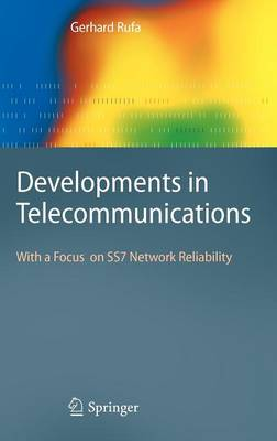 Developments in Telecommunications: With a Focus on SS7 Network Reliability (Hardback)