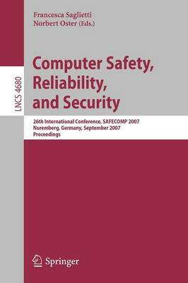 Computer Safety, Reliability, and Security: 26th International Conference, SAFECOMP 2007, Nurmberg, Germany, September 18-21, 2007, Proceedings - Programming and Software Engineering 4680 (Paperback)