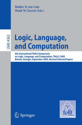 Logic, Language, and Computation: 6th International Tbilisi Symposium on Logic, Language, and Computation. Batumi, Georgia, September 12-16, 2005, Revised Selected Papers - Lecture Notes in Computer Science 4363 (Paperback)