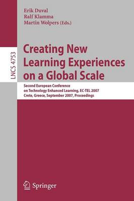 Creating New Learning Experiences on a Global Scale: Second European Conference on Technology Enhanced Learning, EC-TEL 2007, Crete, Greece, September 17-20, 2007, Proceedings - Programming and Software Engineering 4753 (Paperback)