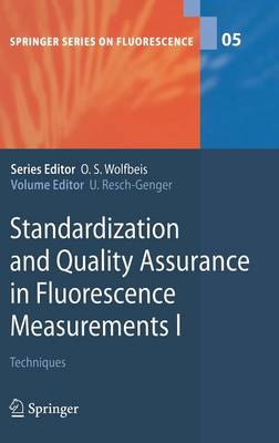Standardization and Quality Assurance in Fluorescence Measurements I: Techniques - Springer Series on Fluorescence 5 (Hardback)