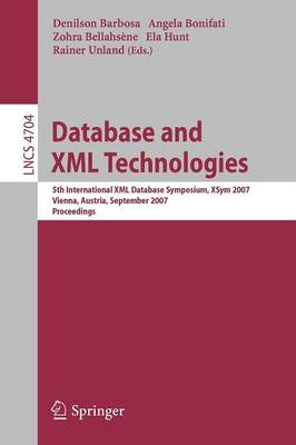 Database and XML Technologies: 5th International XML Database Symposium, XSym 2007, Vienna, Austria, September 23-24, 2007, Proceedings - Information Systems and Applications, incl. Internet/Web, and HCI 4704 (Paperback)