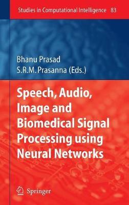 Speech, Audio, Image and Biomedical Signal Processing using Neural Networks - Studies in Computational Intelligence 83 (Hardback)