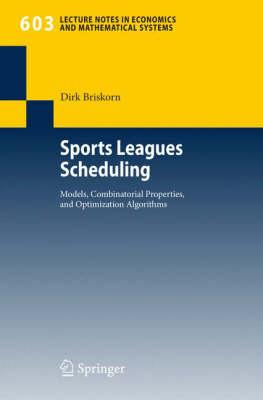 Sports Leagues Scheduling: Models, Combinatorial Properties, and Optimization Algorithms - Lecture Notes in Economics and Mathematical Systems 603 (Paperback)