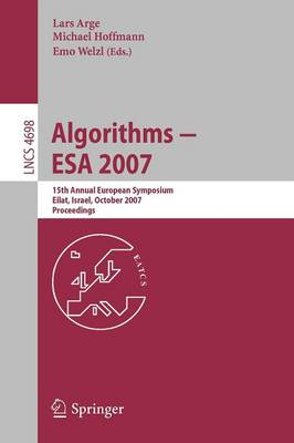 Algorithms - ESA 2007: 15th Annual European Symposium, Eilat, Israel, October 8-10, 2007, Proceedings - Theoretical Computer Science and General Issues 4698 (Paperback)